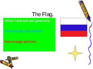 The Flag. White-frankness and generosity;Blue-honesty and wisdom;Red-courage and