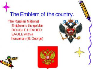 The Emblem of the country. The Russian National Emblem is the golden DOUBLE HEAD