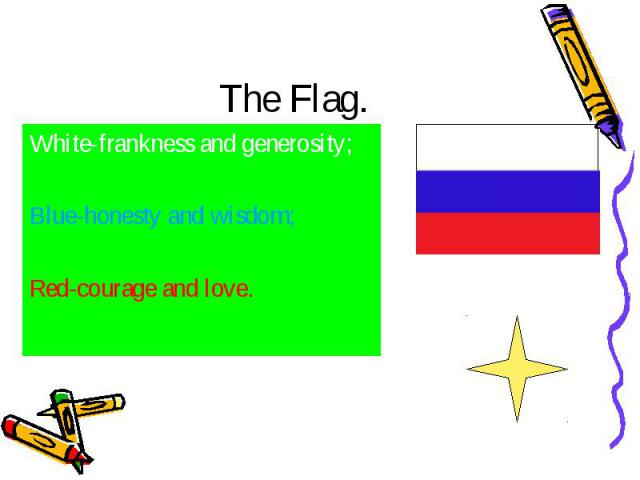 The Flag. White-frankness and generosity;Blue-honesty and wisdom;Red-courage and love.