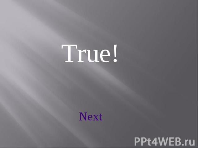 True! Next