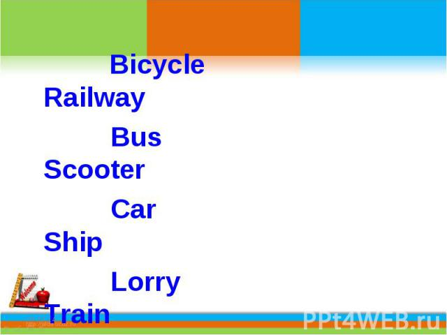 Bicycle Railway Bus Scooter Car Ship Lorry Train Motorcycle Tram Plane Trolleybus