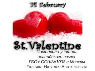 14 February St. Valentine Составила учитель английского языка ГБОУ СОШ№1008 г Мо