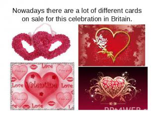 Nowadays there are a lot of different cards on sale for this celebration in Brit