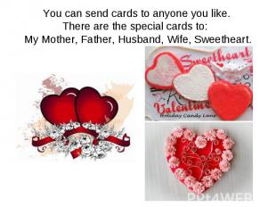 You can send cards to anyone you like. There are the special cards to: My Mother
