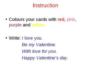 Instruction Colours your cards with red, pink, purple and yellow.Write: I love y