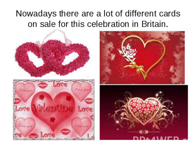 Nowadays there are a lot of different cards on sale for this celebration in Britain.