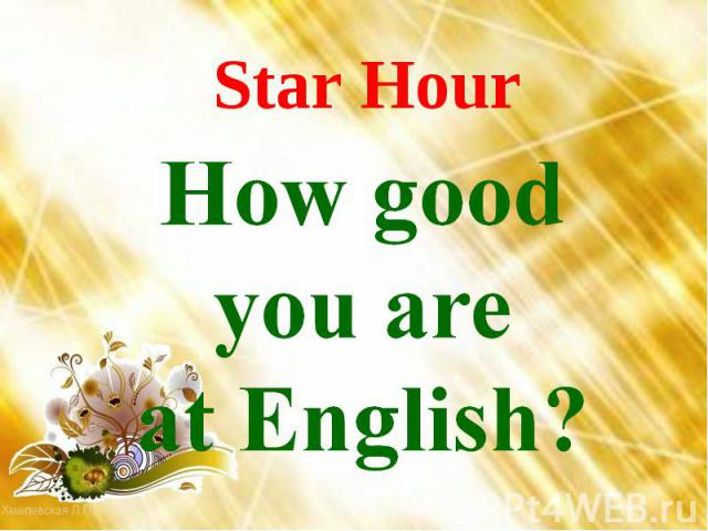 Star Hour How good you are at English?