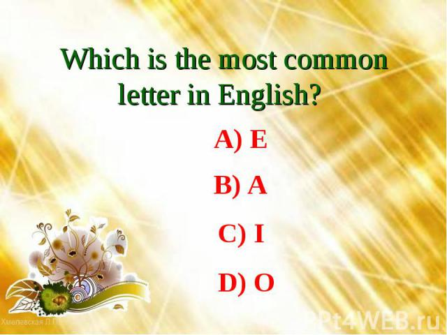 Which is the most common letter in English? A) EB) AC) ID) O