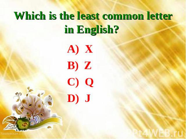 Which is the least common letter in English? A) XB) ZC) QD) J