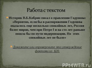 Работа с текстом Историк В.Б.Кобрин писал о правлении Годунова: «Вероятно, если