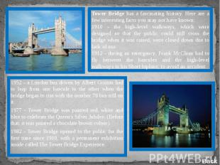 Tower Bridge has a fascinating history. Here are a few interesting facts you may