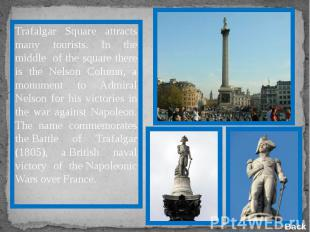 Trafalgar Square attracts many tourists. In the middle of the square there is th