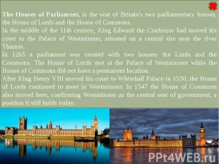 The Houses of Parliament, is the seat of Britain's two parliamentary houses, the