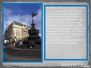 Piccadilly Circus attracts a large crowd today. It was created by John Nash as p