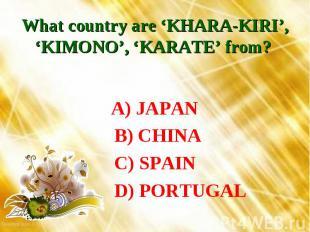 What country are 'KHARA-KIRI', 'KIMONO', 'KARATE' from? A) JAPAN B) CHINA C) SPA