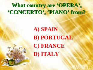 What country are 'OPERA', 'CONCERTO', 'PIANO' from? A) SPAIN B) PORTUGAL C) FRAN