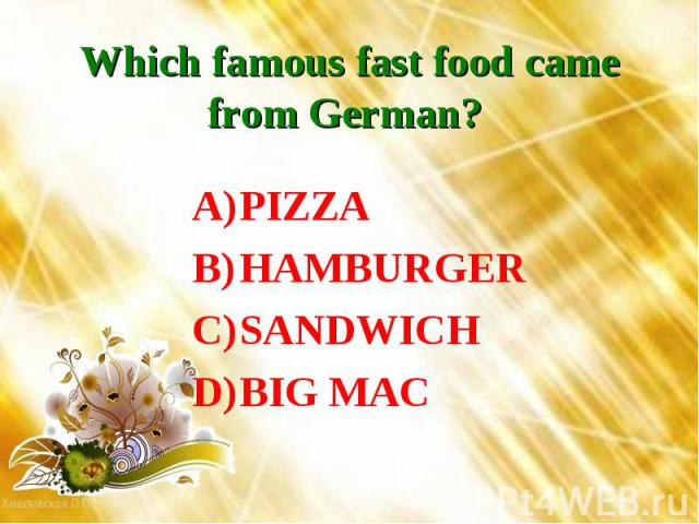 Which famous fast food came from German? PIZZAHAMBURGERSANDWICHBIG MAC