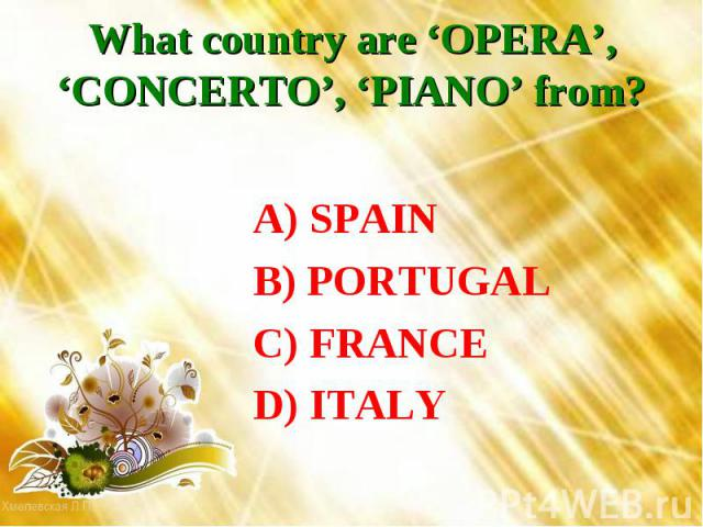 What country are 'OPERA', 'CONCERTO', 'PIANO' from? A) SPAIN B) PORTUGAL C) FRANCE D) ITALY