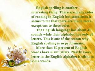 English spelling is another interesting thing. There are many rules of reading i