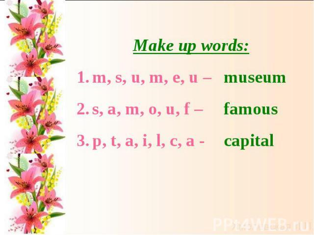 Make up words:m, s, u, m, e, u –s, a, m, o, u, f –p, t, a, i, l, c, a -