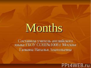 Months Составила учитель английского языка ГБОУ СОШ№1008 г МосквыГалкина Наталья