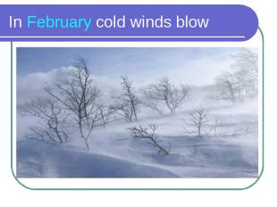 In February cold winds blow