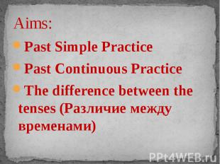 Aims: Past Simple PracticePast Continuous PracticeThe difference between the ten