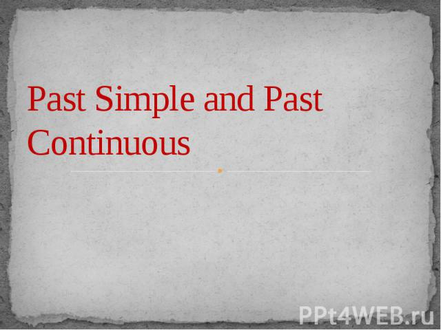 Past Simple and Past Continuous