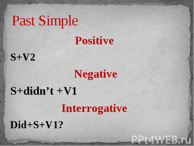 Past Simple Positive S+V2NegativeS+didn't +V1Interrogative Did+S+V1?