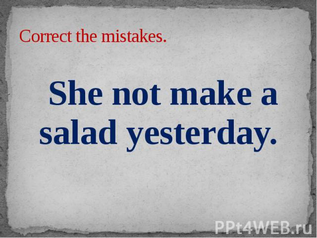 Correct the mistakes. She not make a salad yesterday.