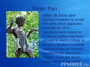 Peter Pan Writer JM Barrie paid George Frampton to sculpt this work which appear