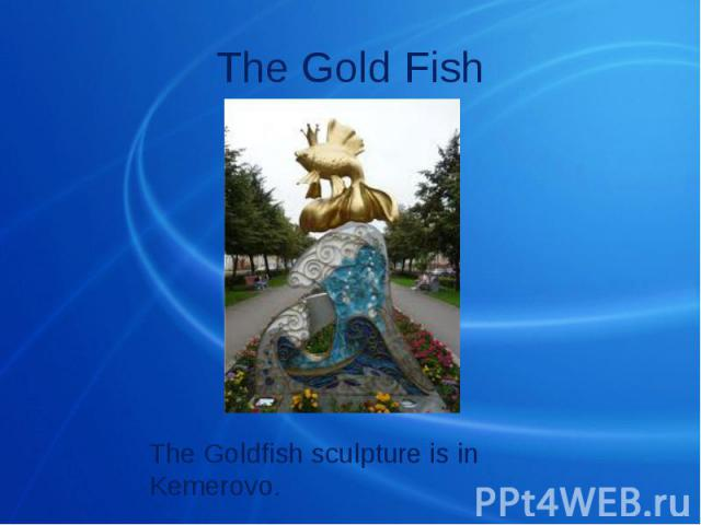 The Gold Fish The Goldfish sculpture is in Kemerovo.
