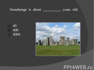 Stonehenge is about __________ years old.404004000