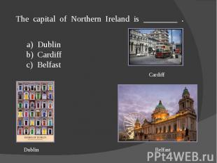 The capital of Northern Ireland is ________ .a) Dublin b) Cardiff c) Belfast