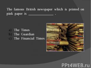 The famous British newspaper which is printed on pink paper is ______________ .T