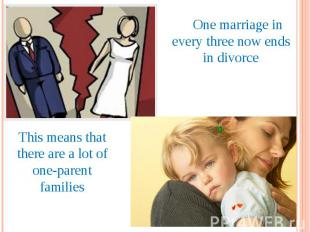 One marriage in every three now ends in divorce This means that there are a lot