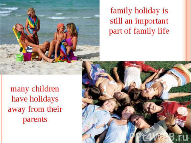 family holiday is still an important part of family life many children have holidays away from their parents