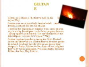 Beltane Beltane or Beltaine is the festival held on the first day of May. Beltan