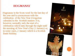 Hogmanay Hogmanay is the Scots word for the last day of the year and is synonymo