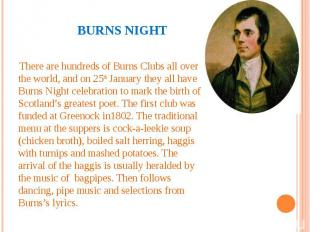 Burns night There are hundreds of Burns Clubs all over the world, and on 25th Ja