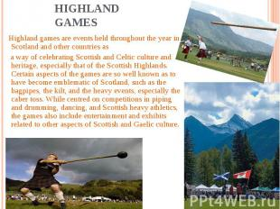 Highland Games Highland games are events held throughout the year in Scotland an