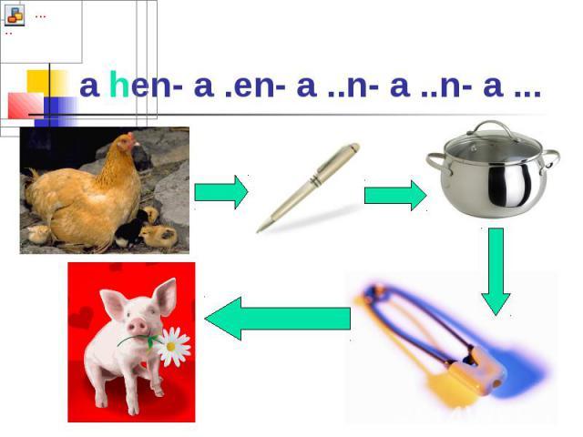 a hen- a .en- a ..n- a ..n- a ...
