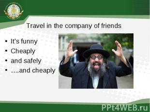 It's funny It's funny Cheaply and safely ….and cheaply
