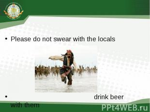 Please do not swear with the locals better find a common language with them or d