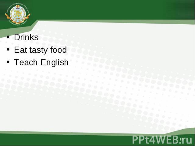 Drinks Drinks Eat tasty food Teach English