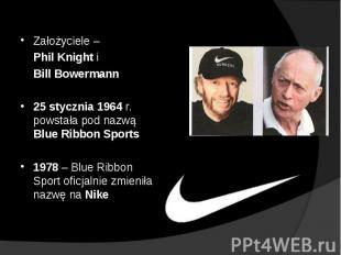 c4927b44 слайда 2 Założyciele – Phil Knight i Bill Bowermann 25 stycznia 1964 r.  powstała pod nazw