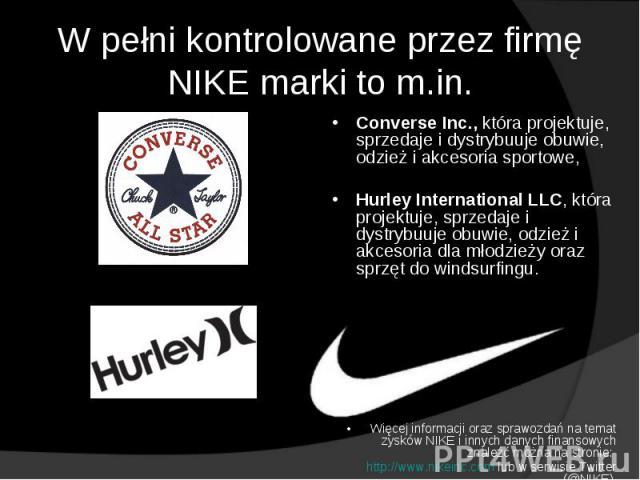 44f1c985 W pełni kontrolowane przez firmę NIKE marki to m.in. Converse Inc.,