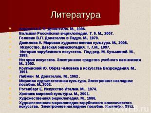 Литература Андросов С.О. Донателло. М., 1986. Большая Российская энциклопедия. Т