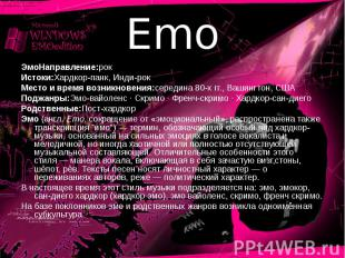 Emo ЭмоНаправление:рокИстоки:Хардкор-панк, Инди-рокМесто и время возникновения:с