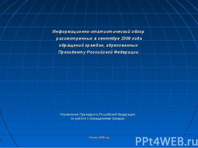 Информационно-статистический обзор рассмотренных в сентябре 2009 годаобращений граждан, адресованных Президенту Российской Федерации Москва, 2009 год